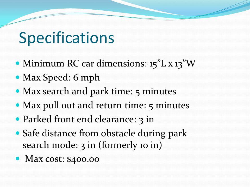 Specifications Minimum RC car dimensions: 15 L x 13 W Max Speed: 6 mph