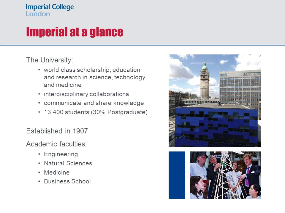 Imperial at a glance The University: Established in 1907