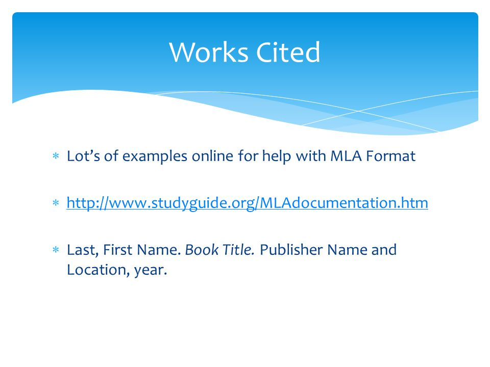 Works Cited Lot's of examples online for help with MLA Format