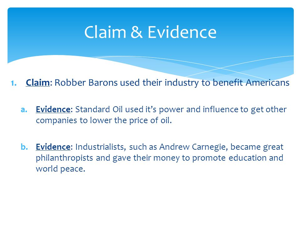 Claim & Evidence Claim: Robber Barons used their industry to benefit Americans.