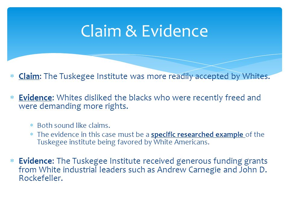 Claim & Evidence Claim: The Tuskegee Institute was more readily accepted by Whites.