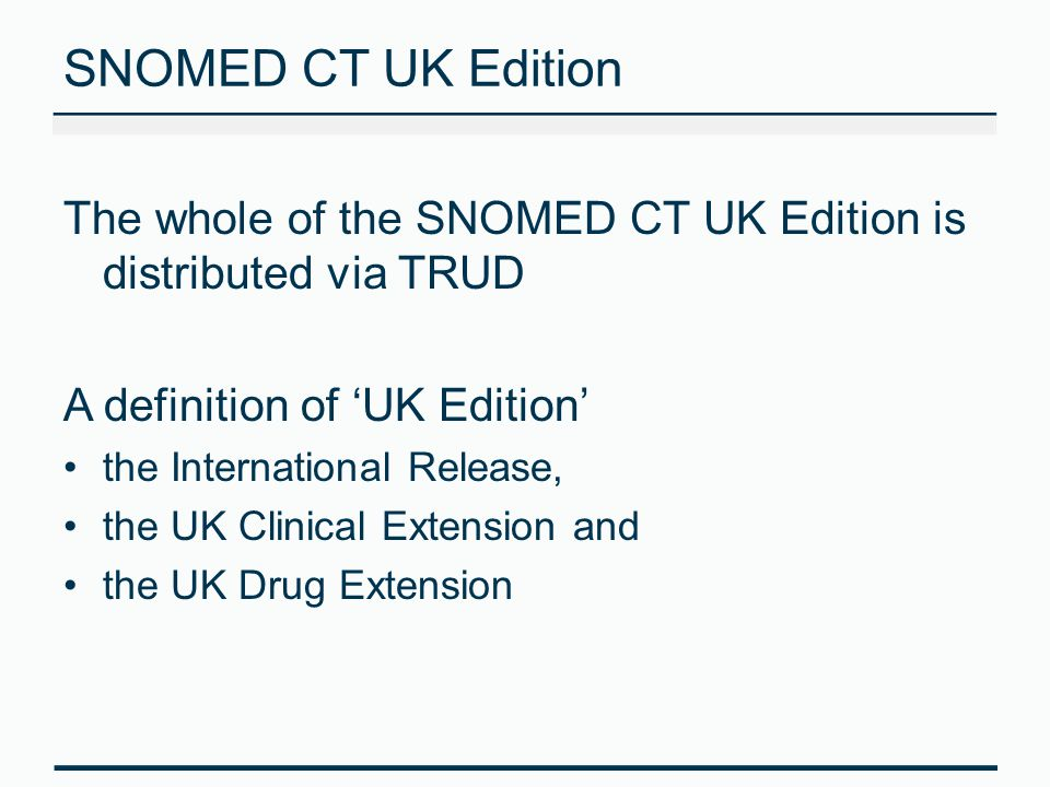 SNOMED CT UK Edition The whole of the SNOMED CT UK Edition is distributed via TRUD. A definition of 'UK Edition'