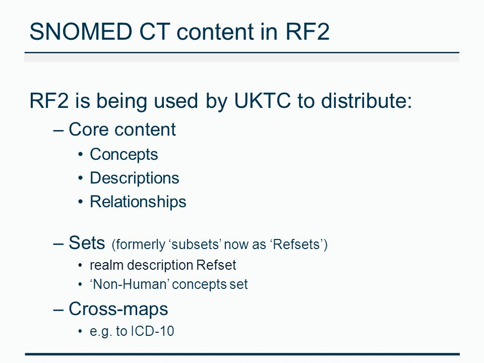 SNOMED CT content in RF2 RF2 is being used by UKTC to distribute: