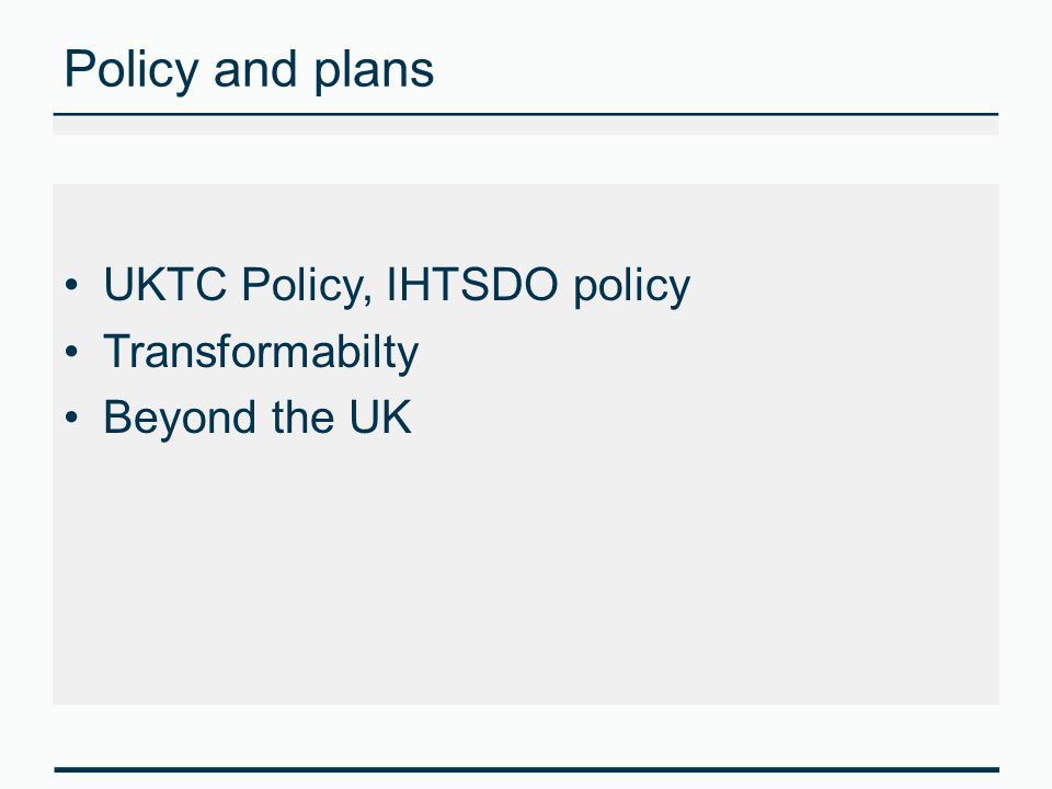 Policy and plans UKTC Policy, IHTSDO policy Transformabilty