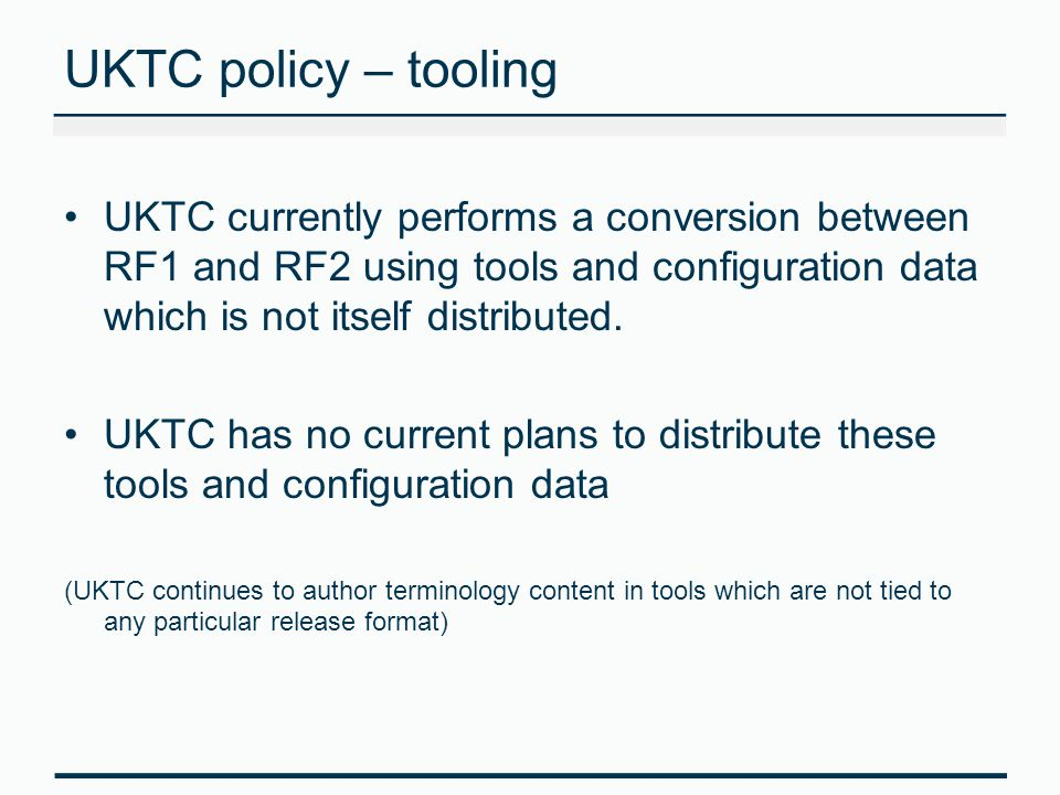 UKTC policy – tooling UKTC currently performs a conversion between RF1 and RF2 using tools and configuration data which is not itself distributed.