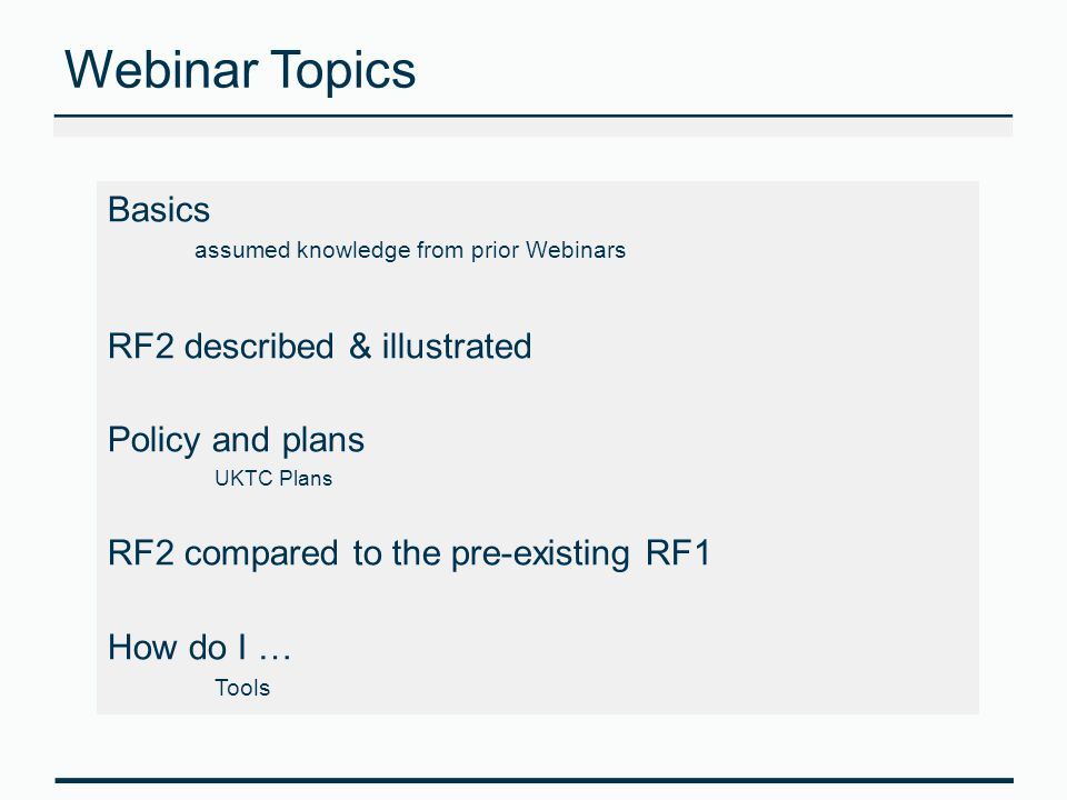 Webinar Topics Basics RF2 described & illustrated Policy and plans
