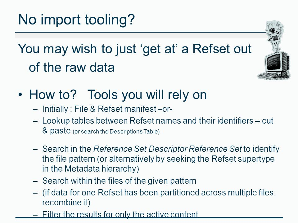 No import tooling You may wish to just 'get at' a Refset out