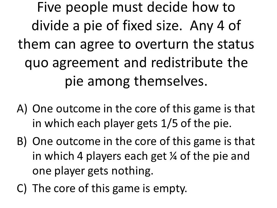 Five people must decide how to divide a pie of fixed size