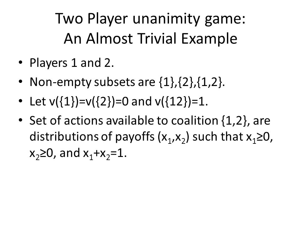 Two Player unanimity game: An Almost Trivial Example