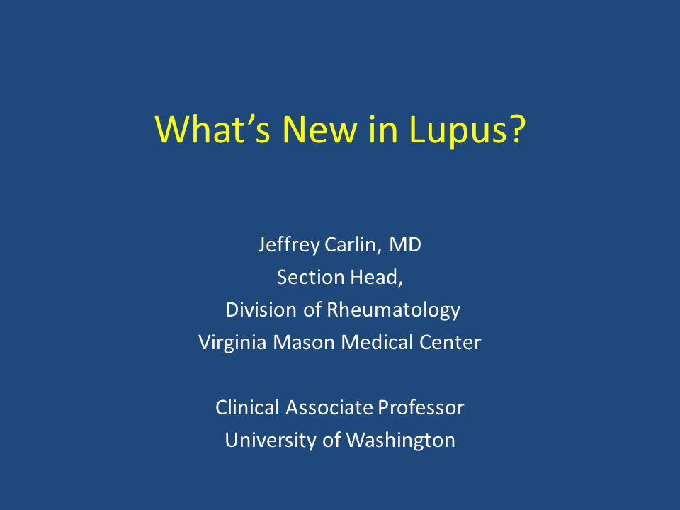 What's New in Lupus Jeffrey Carlin, MD Section Head,