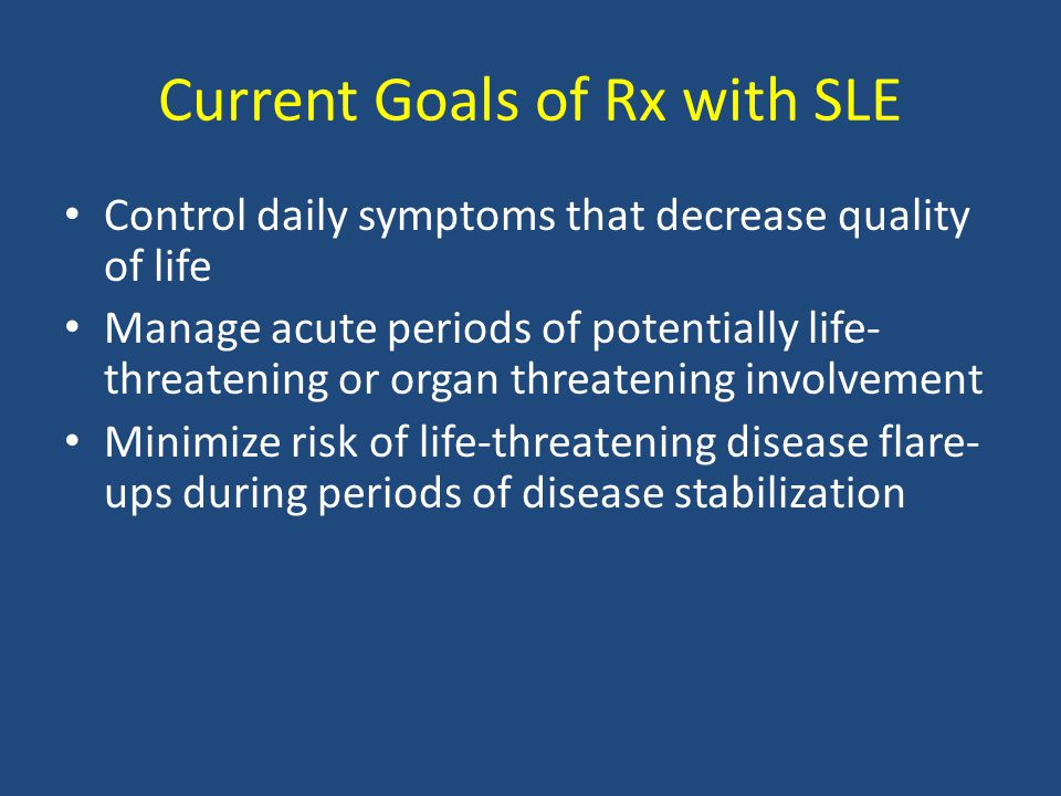 Current Goals of Rx with SLE