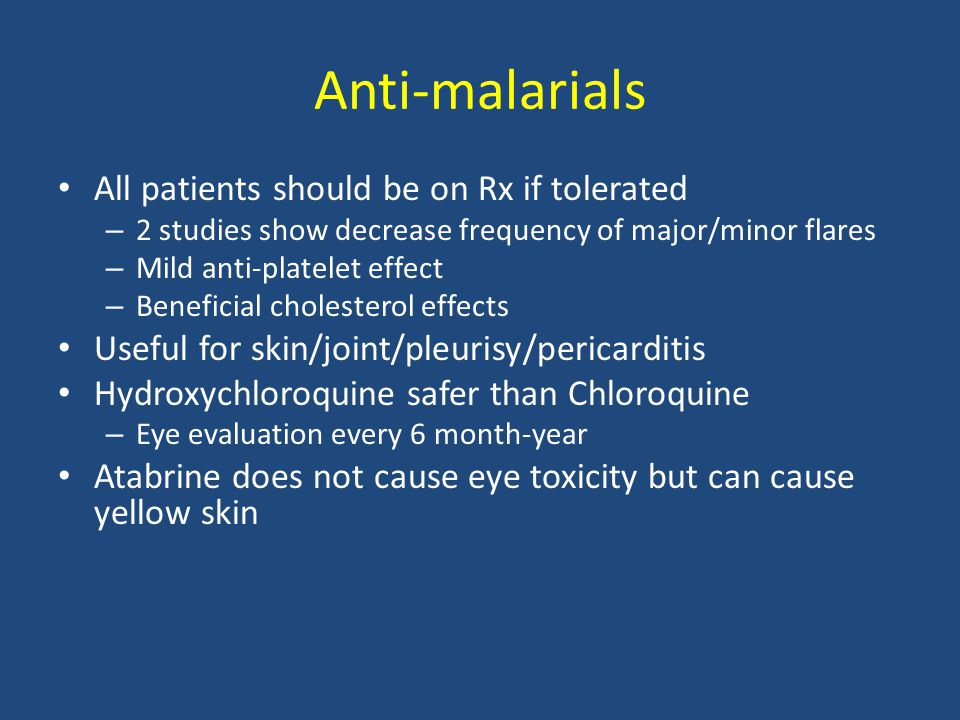 Anti-malarials All patients should be on Rx if tolerated