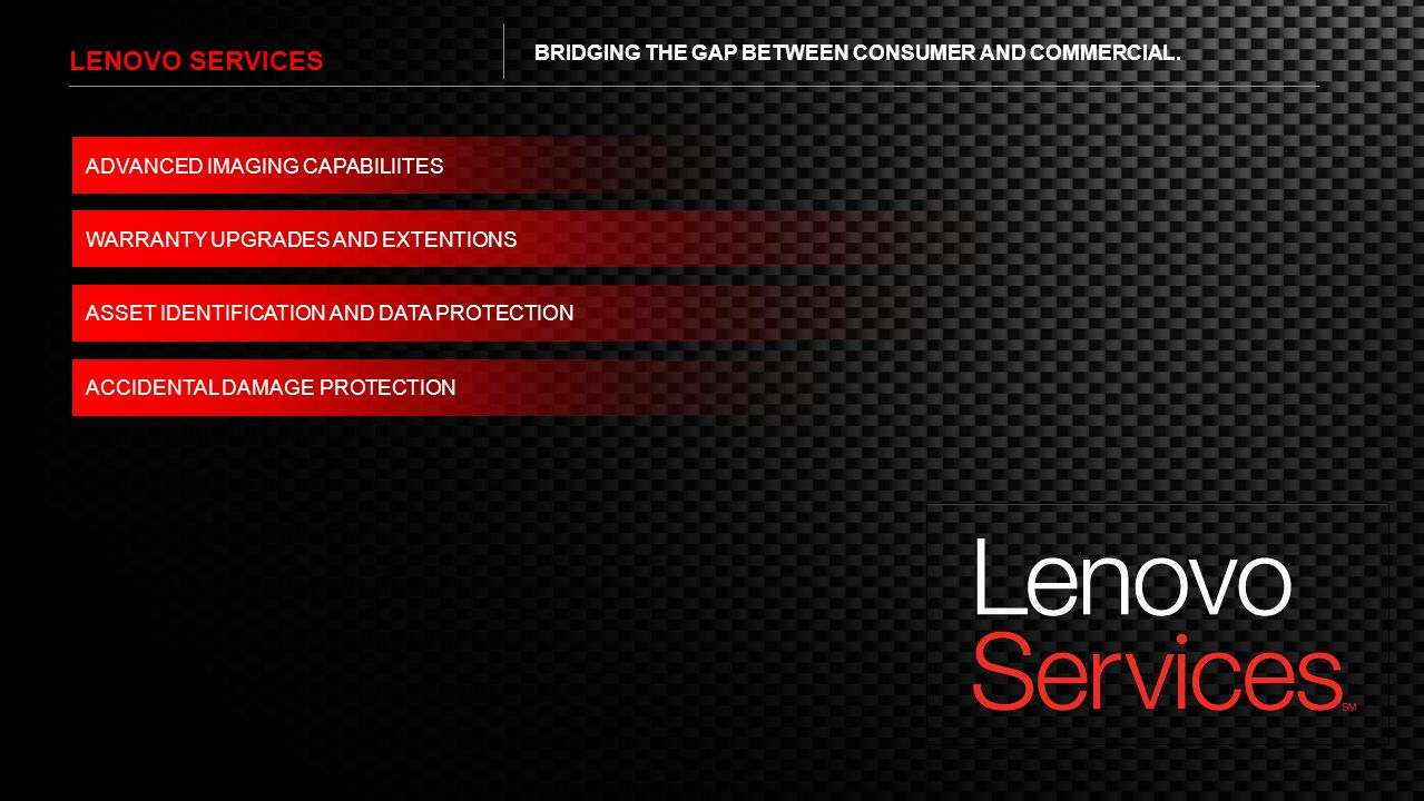 Lenovo services BRIDGING THE GAP BETWEEN CONSUMER AND COMMERCIAL.