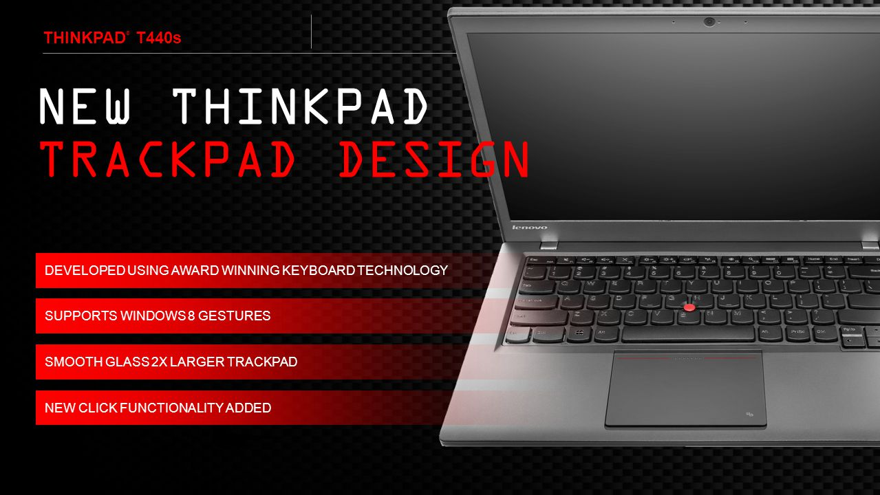 NEW THINKPAD TRACKPAD DESIGN ThinkPad® T440s