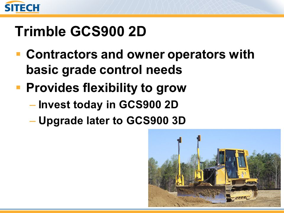 Trimble GCS900 2D Contractors and owner operators with basic grade control needs. Provides flexibility to grow.