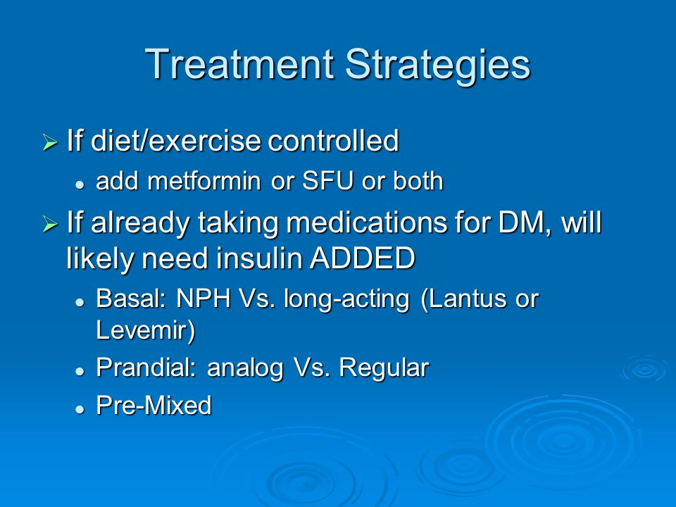 Treatment Strategies If diet/exercise controlled