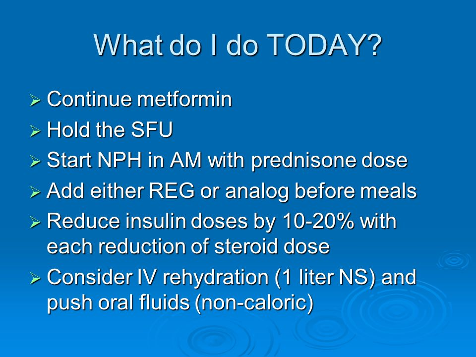 What do I do TODAY Continue metformin Hold the SFU
