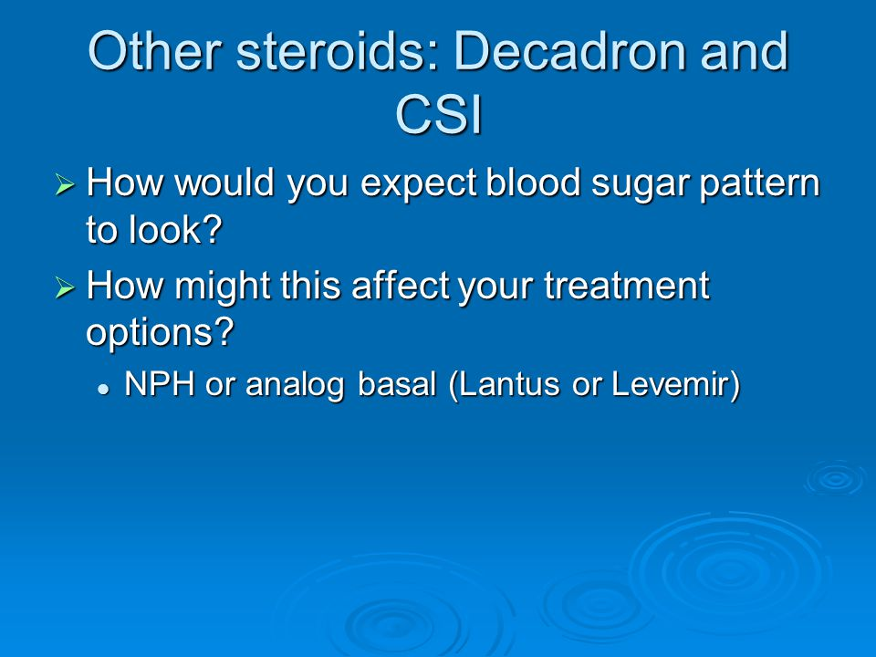 Other steroids: Decadron and CSI