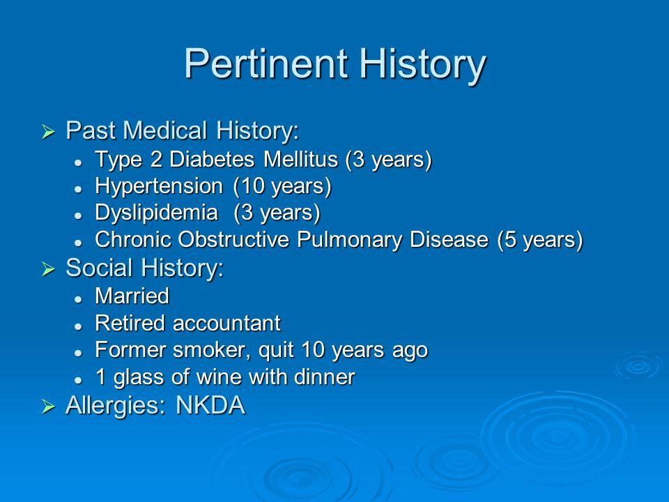 Pertinent History Past Medical History: Social History: