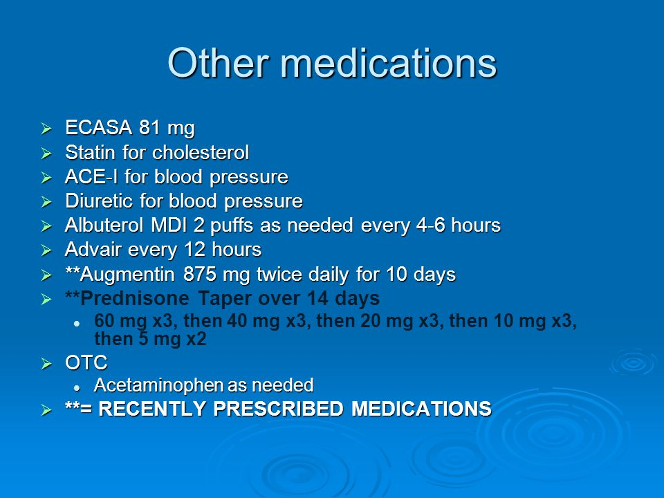 Other medications ECASA 81 mg Statin for cholesterol