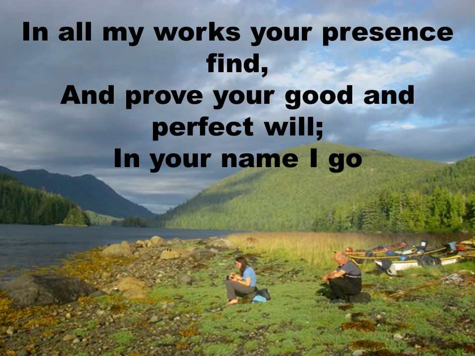 In all my works your presence find,