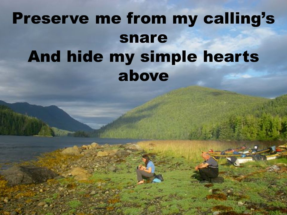 Preserve me from my calling's snare And hide my simple hearts above