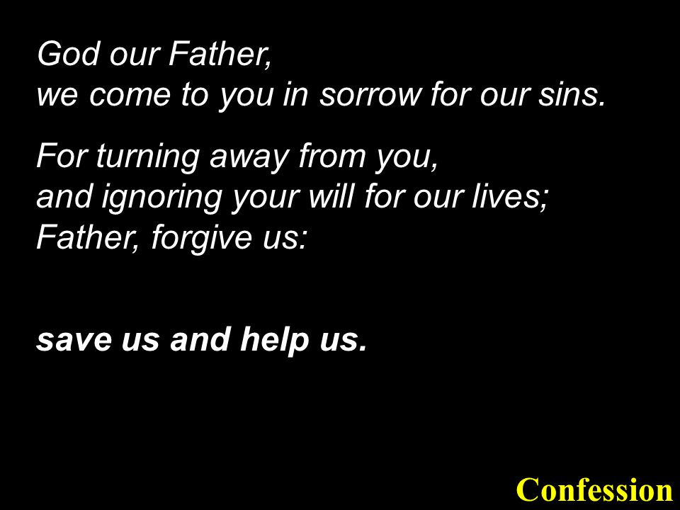 God our Father, we come to you in sorrow for our sins.