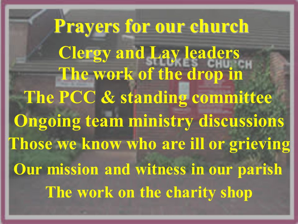 Prayers for our church Clergy and Lay leaders The work of the drop in