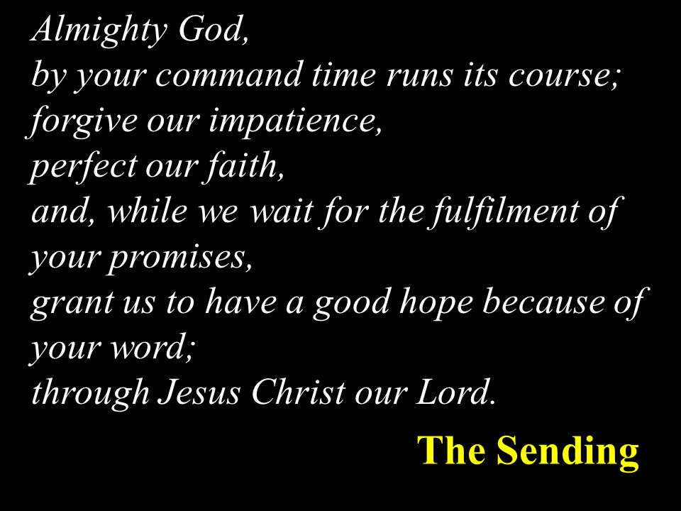 The Sending Almighty God, by your command time runs its course;