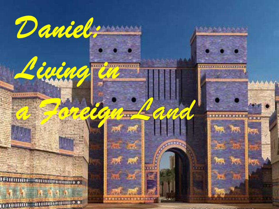 Daniel: Living in a Foreign Land