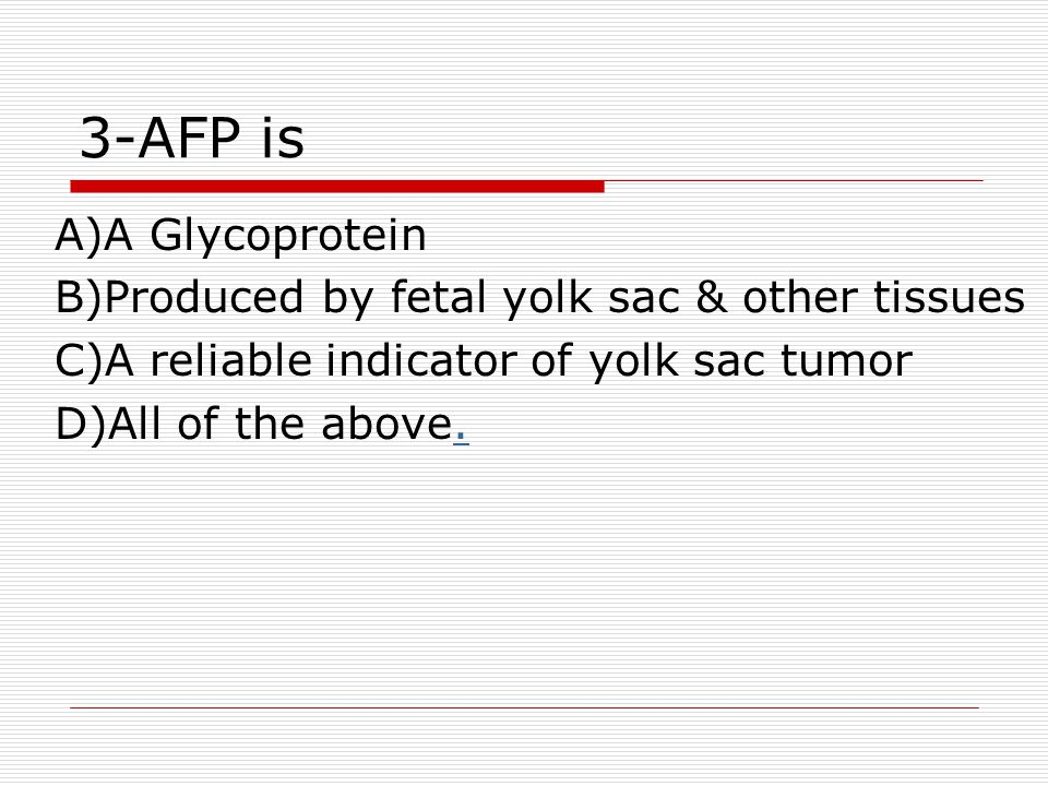 3-AFP is A)A Glycoprotein B)Produced by fetal yolk sac & other tissues