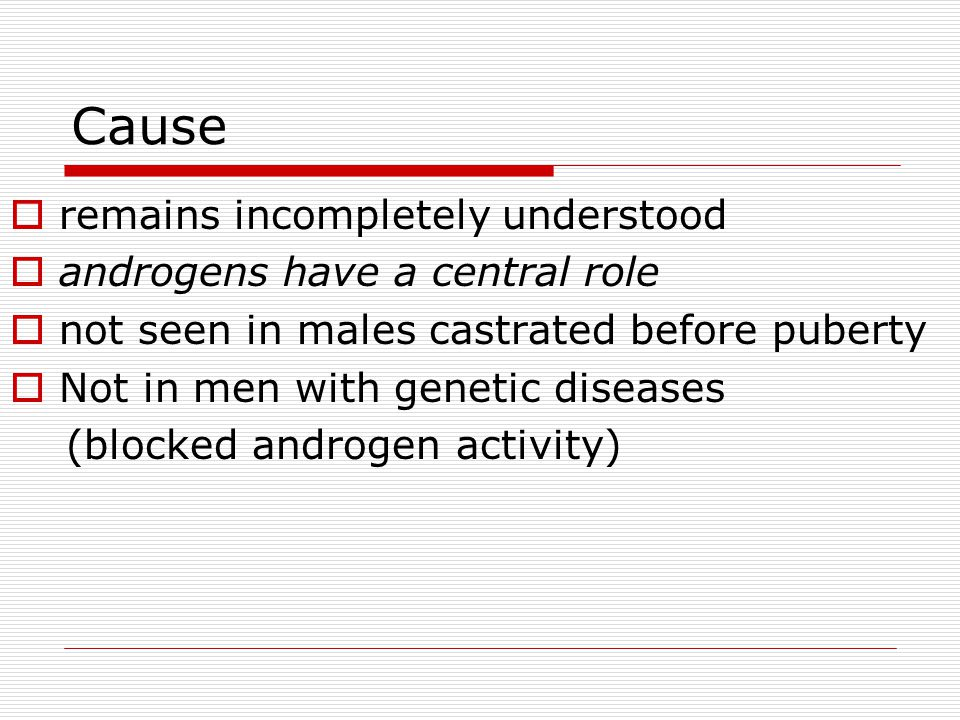 Cause remains incompletely understood androgens have a central role
