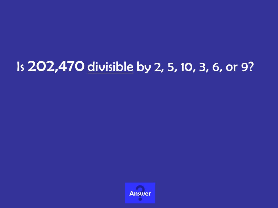 Is 202,470 divisible by 2, 5, 10, 3, 6, or 9 Answer
