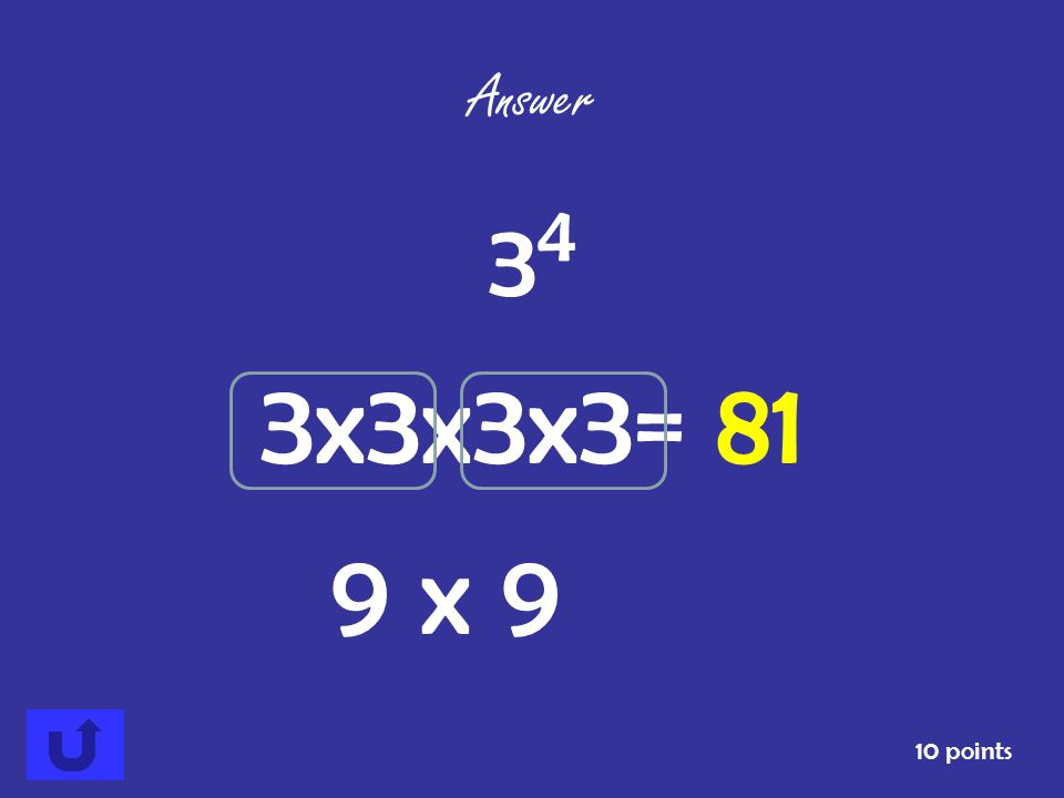 Answer 34 3x3x3x3= 81 9 x 9 10 points