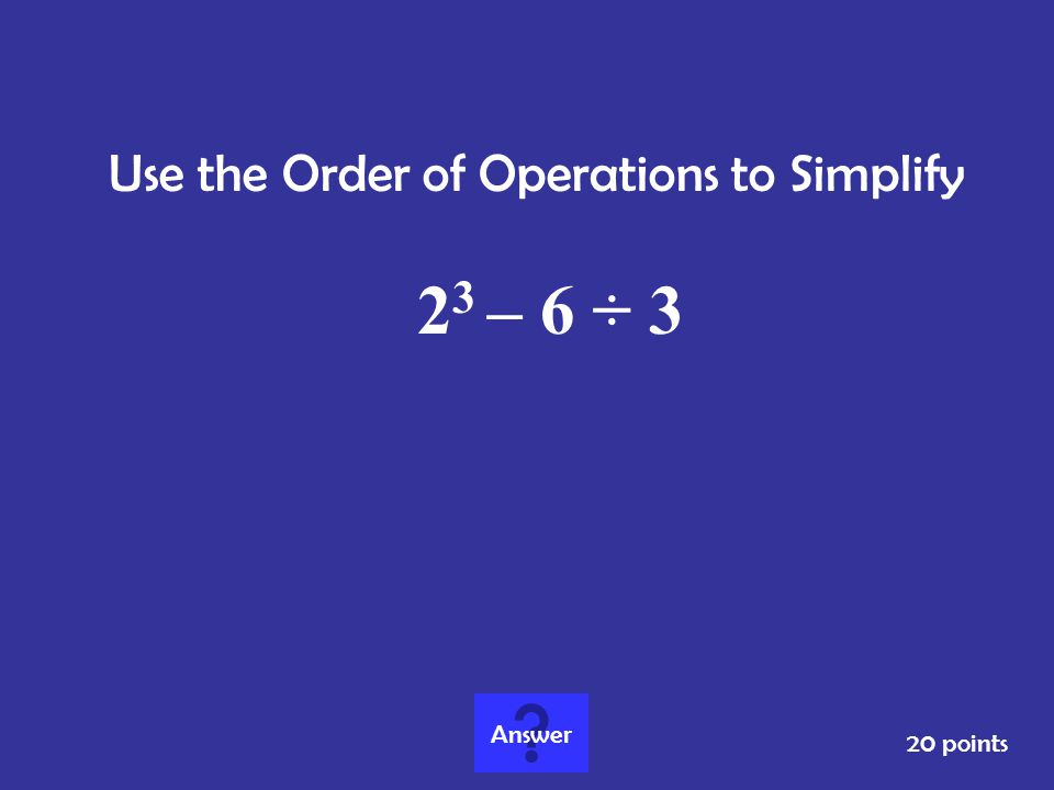 Use the Order of Operations to Simplify