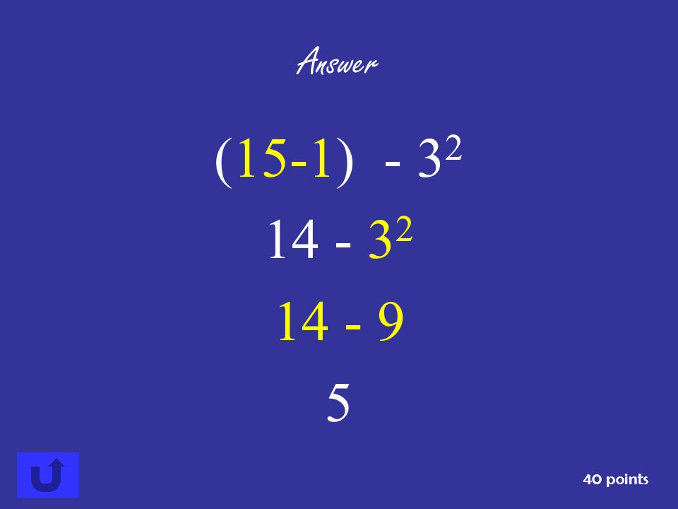 Answer (15-1) - 32 14 - 32 14 - 9 5 40 points