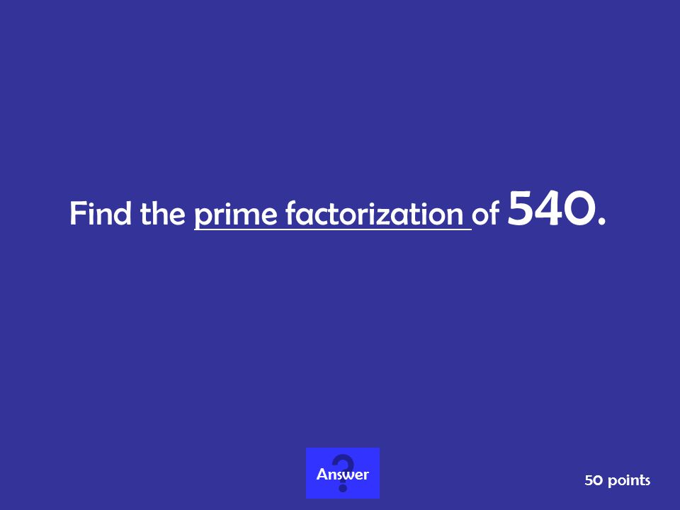 Find the prime factorization of 540.