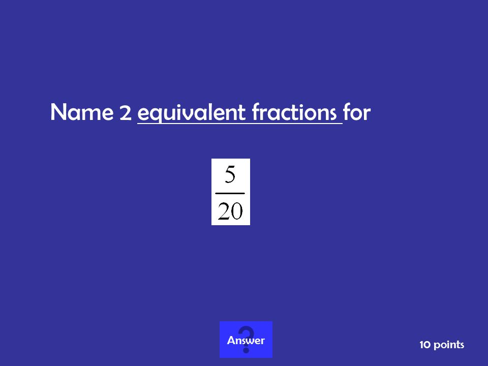Name 2 equivalent fractions for