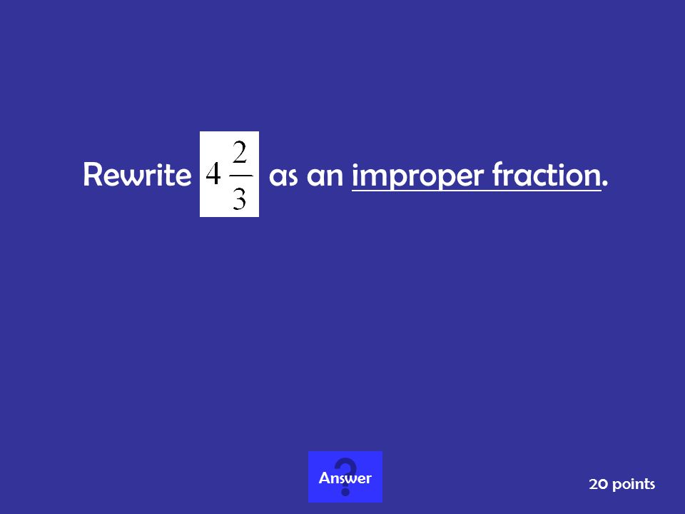 Rewrite as an improper fraction.