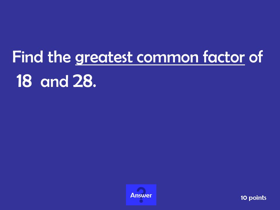 Find the greatest common factor of 18 and 28.