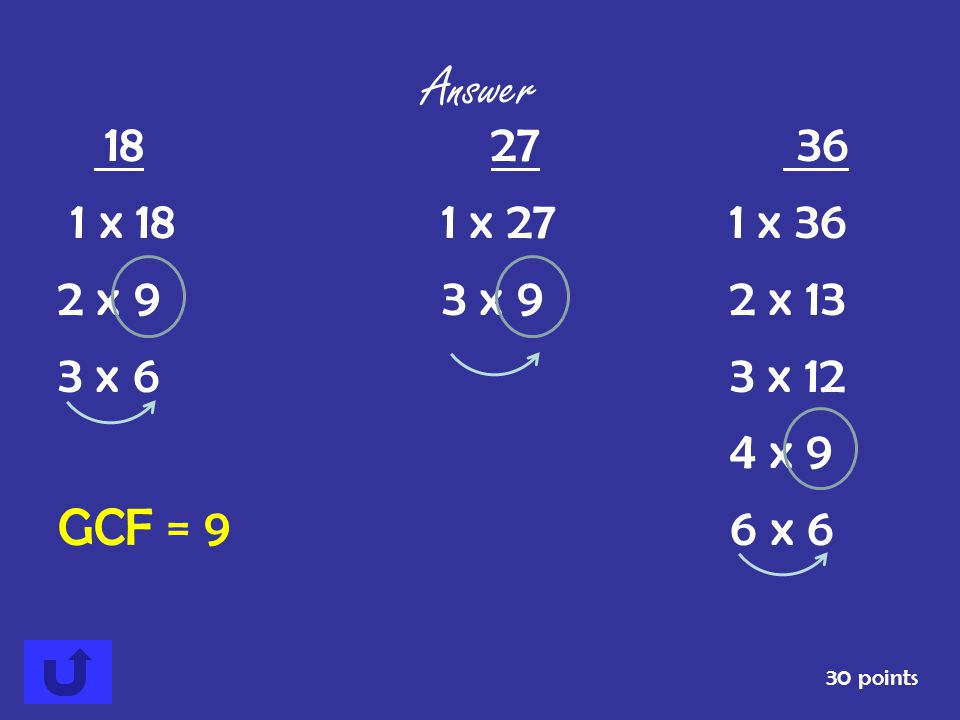 Answer 18 27 36. 1 x 18 1 x 27 1 x 36. 2 x 9 3 x 9 2 x 13.