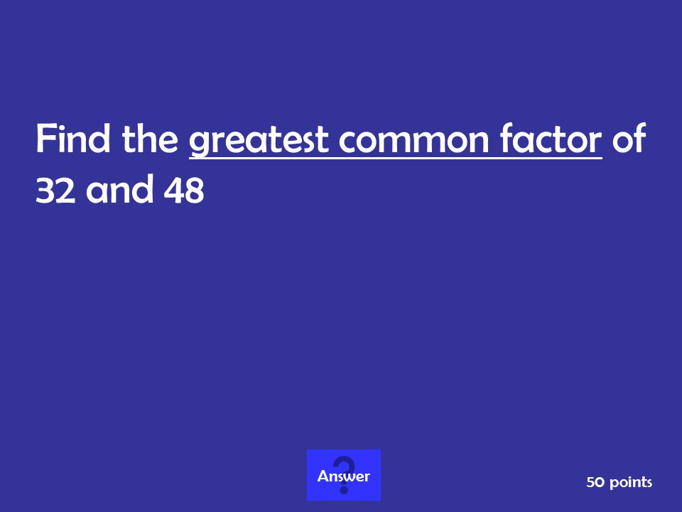 Find the greatest common factor of 32 and 48