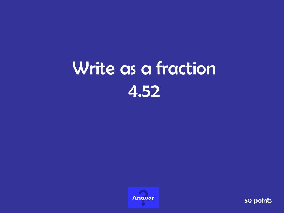 Write as a fraction 4.52 Answer 50 points
