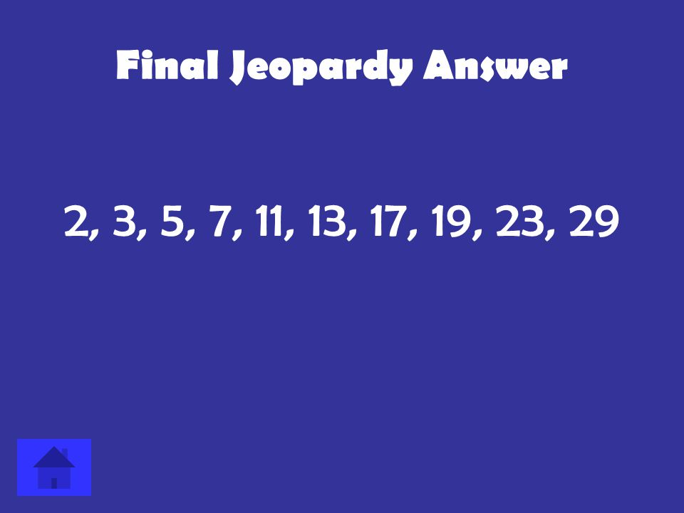 Final Jeopardy Answer 2, 3, 5, 7, 11, 13, 17, 19, 23, 29