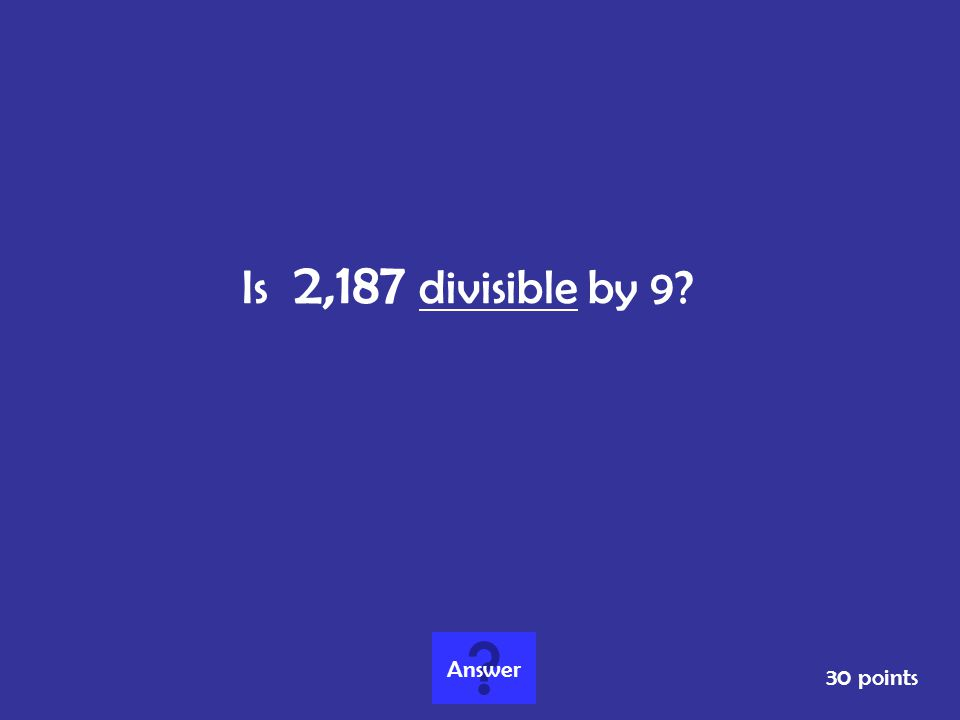 Is 2,187 divisible by 9 Answer 30 points