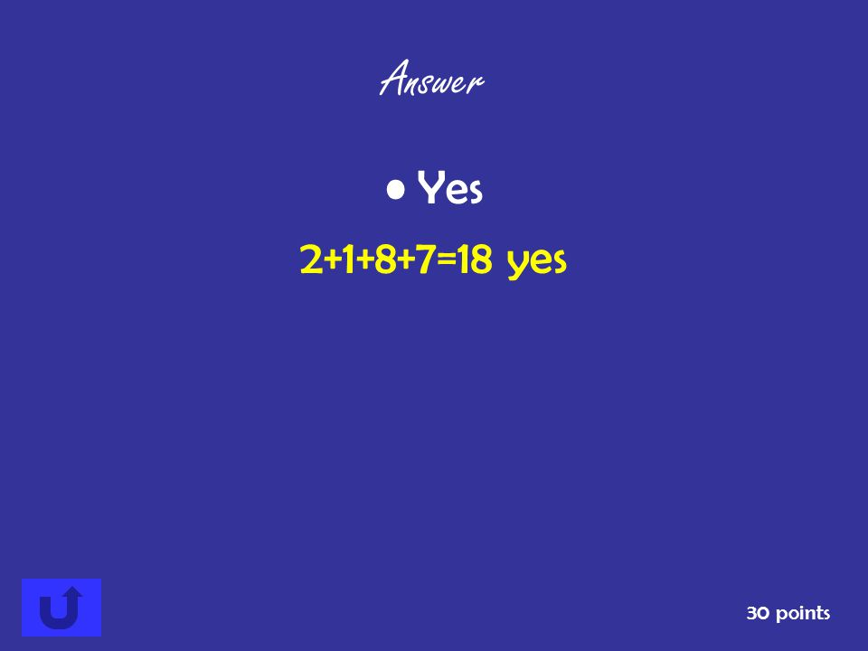 Answer Yes 2+1+8+7=18 yes 30 points