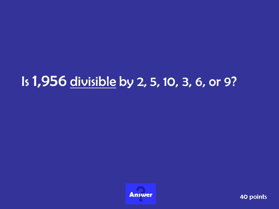 Is 1,956 divisible by 2, 5, 10, 3, 6, or 9 Answer 40 points