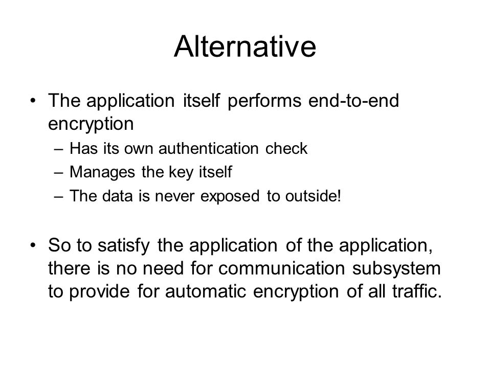 Alternative The application itself performs end-to-end encryption
