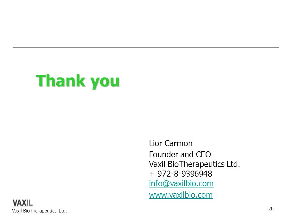 Thank you Lior Carmon Founder and CEO Vaxil BioTherapeutics Ltd.