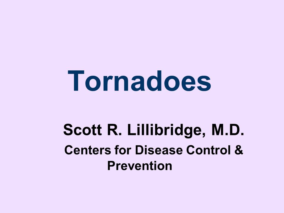 Tornadoes. Scott R. Lillibridge, M. D